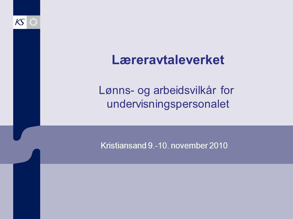 Læreravtaleverket Lønns- og arbeidsvilkår for undervisningspersonalet Kristiansand 9.-10. november 2010