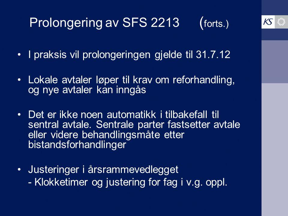 Prolongering av SFS 2213 ( forts.) I praksis vil prolongeringen gjelde til 31.7.12 Lokale avtaler løper til krav om reforhandling, og nye avtaler kan
