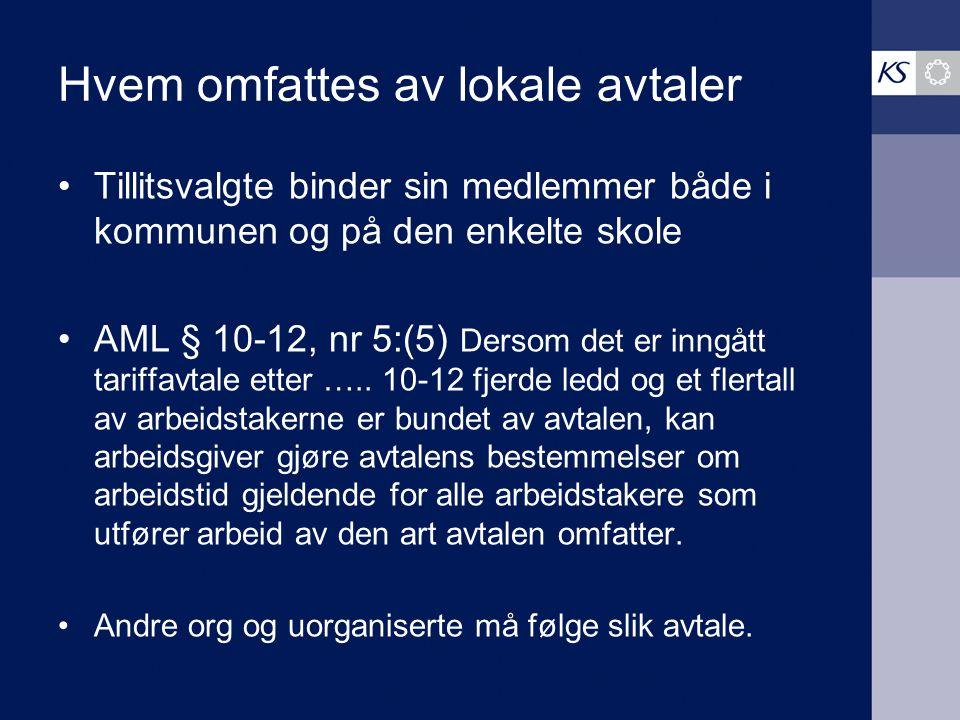 Hvem omfattes av lokale avtaler Tillitsvalgte binder sin medlemmer både i kommunen og på den enkelte skole AML § 10-12, nr 5:(5) Dersom det er inngått