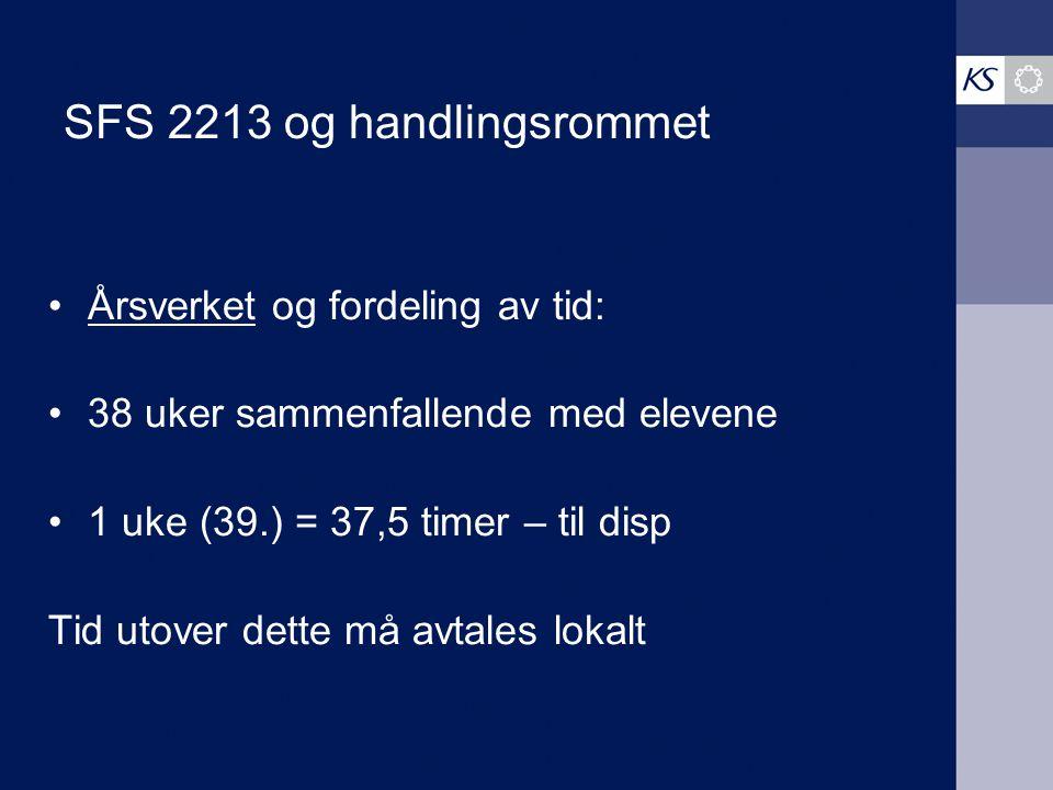 SFS 2213 og handlingsrommet Årsverket og fordeling av tid: 38 uker sammenfallende med elevene 1 uke (39.) = 37,5 timer – til disp Tid utover dette må