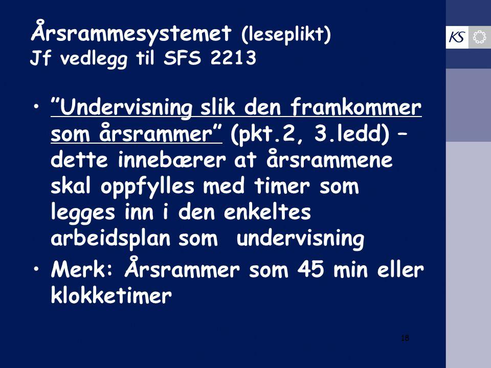 """Årsrammesystemet (leseplikt) Jf vedlegg til SFS 2213 """"Undervisning slik den framkommer som årsrammer"""" (pkt.2, 3.ledd) – dette innebærer at årsrammene"""