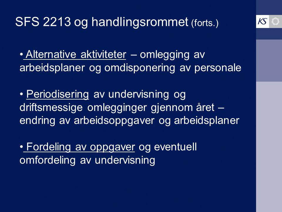 SFS 2213 og handlingsrommet (forts.) Alternative aktiviteter – omlegging av arbeidsplaner og omdisponering av personale Periodisering av undervisning