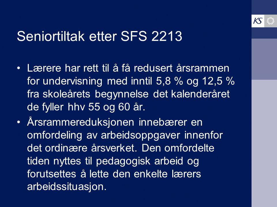 Seniortiltak etter SFS 2213 Lærere har rett til å få redusert årsrammen for undervisning med inntil 5,8 % og 12,5 % fra skoleårets begynnelse det kale