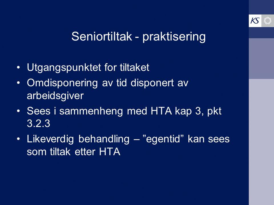 Seniortiltak - praktisering Utgangspunktet for tiltaket Omdisponering av tid disponert av arbeidsgiver Sees i sammenheng med HTA kap 3, pkt 3.2.3 Like