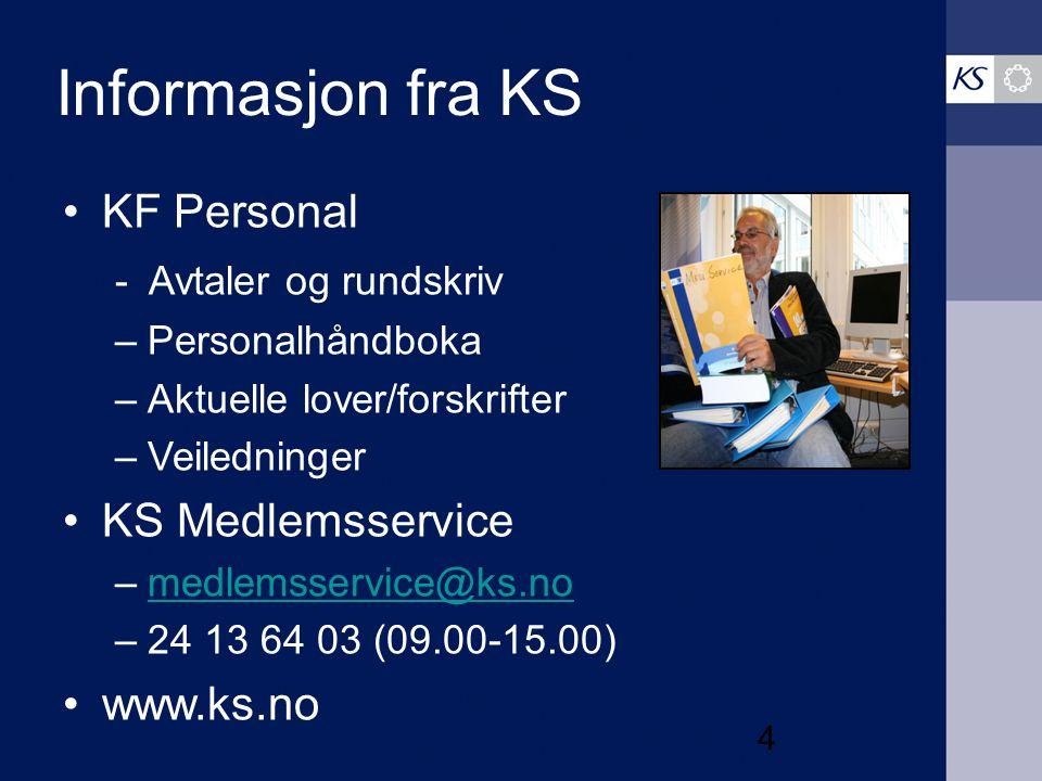 4 Informasjon fra KS KF Personal - Avtaler og rundskriv –Personalhåndboka –Aktuelle lover/forskrifter –Veiledninger KS Medlemsservice –medlemsservice@