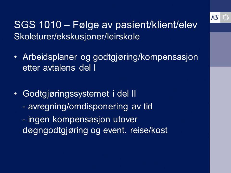 SGS 1010 – Følge av pasient/klient/elev Skoleturer/ekskusjoner/leirskole Arbeidsplaner og godtgjøring/kompensasjon etter avtalens del I Godtgjøringssy