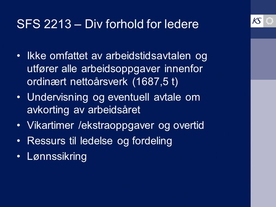 SFS 2213 – Div forhold for ledere Ikke omfattet av arbeidstidsavtalen og utfører alle arbeidsoppgaver innenfor ordinært nettoårsverk (1687,5 t) Underv