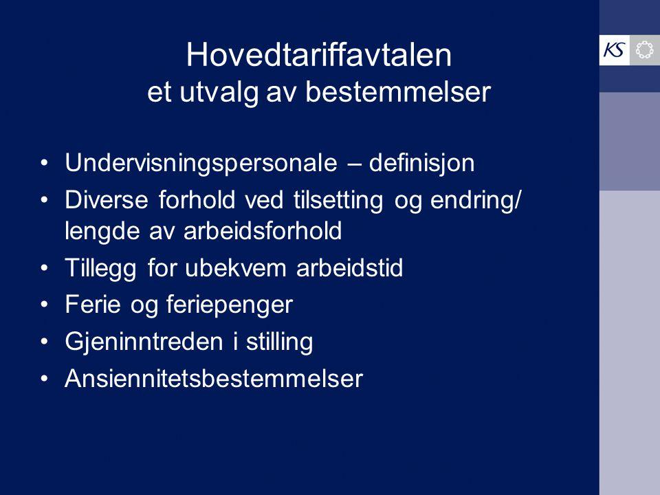 Hovedtariffavtalen et utvalg av bestemmelser Undervisningspersonale – definisjon Diverse forhold ved tilsetting og endring/ lengde av arbeidsforhold T