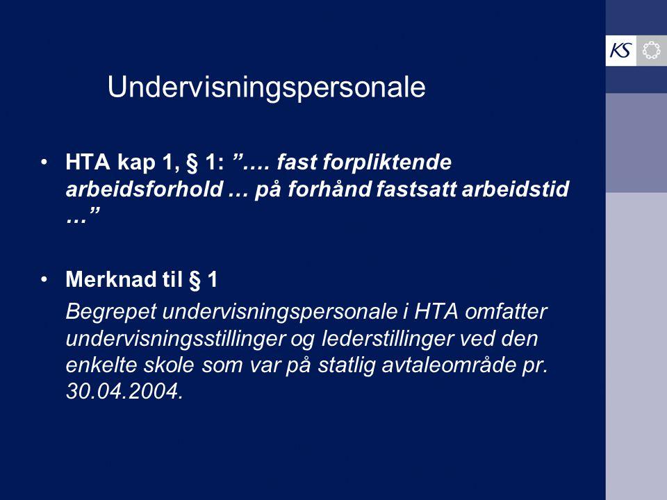 """Undervisningspersonale HTA kap 1, § 1: """"…. fast forpliktende arbeidsforhold … på forhånd fastsatt arbeidstid …"""" Merknad til § 1 Begrepet undervisnings"""