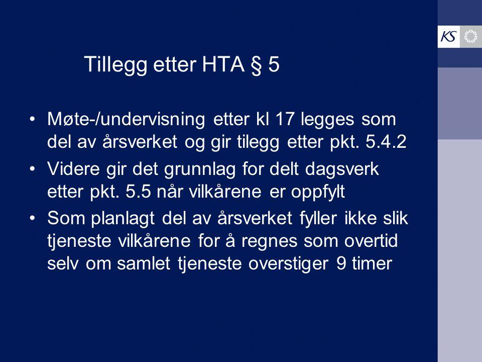 Tillegg etter HTA § 5 Møte-/undervisning etter kl 17 legges som del av årsverket og gir tilegg etter pkt. 5.4.2 Videre gir det grunnlag for delt dagsv
