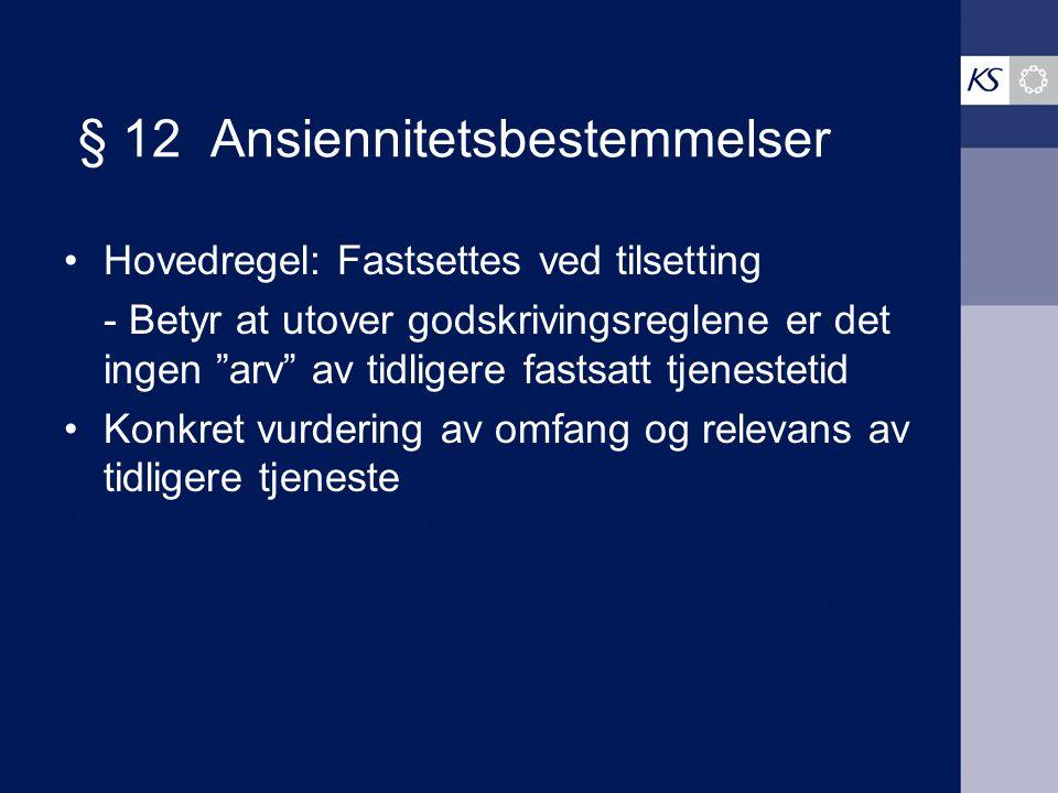 """§ 12 Ansiennitetsbestemmelser Hovedregel: Fastsettes ved tilsetting - Betyr at utover godskrivingsreglene er det ingen """"arv"""" av tidligere fastsatt tje"""