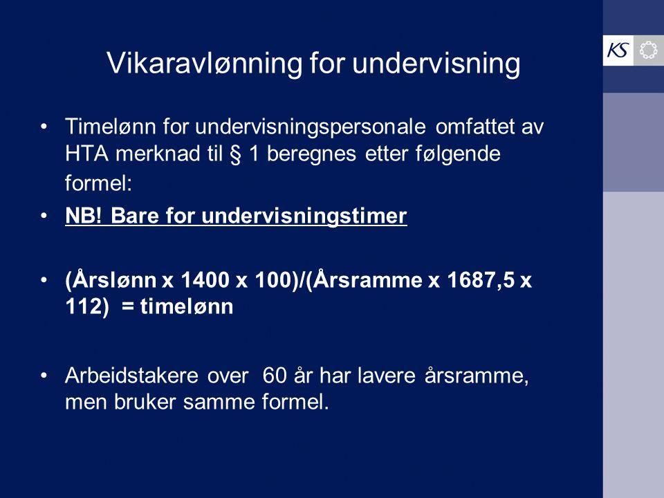Vikaravlønning for undervisning Timelønn for undervisningspersonale omfattet av HTA merknad til § 1 beregnes etter følgende formel: NB! Bare for under