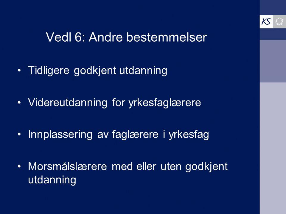 Vedl 6: Andre bestemmelser Tidligere godkjent utdanning Videreutdanning for yrkesfaglærere Innplassering av faglærere i yrkesfag Morsmålslærere med el