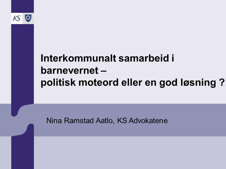 Nina Ramstad Aatlo, KS Advokatene Interkommunalt samarbeid i barnevernet – politisk moteord eller en god løsning ?