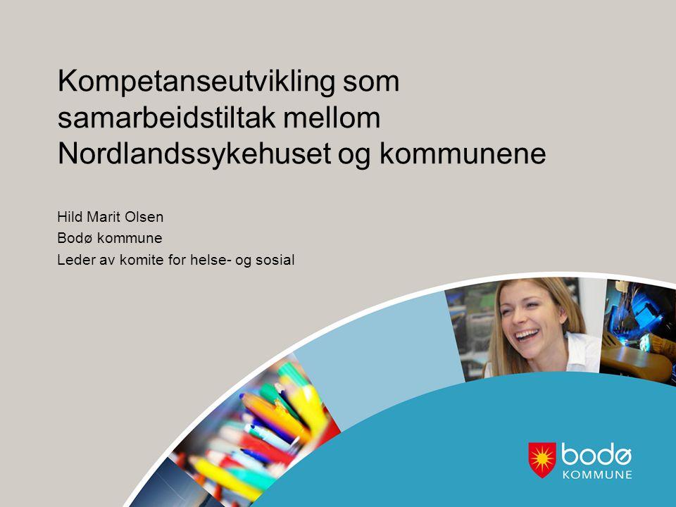 Kompetanseutvikling som samarbeidstiltak mellom Nordlandssykehuset og kommunene Hild Marit Olsen Bodø kommune Leder av komite for helse- og sosial