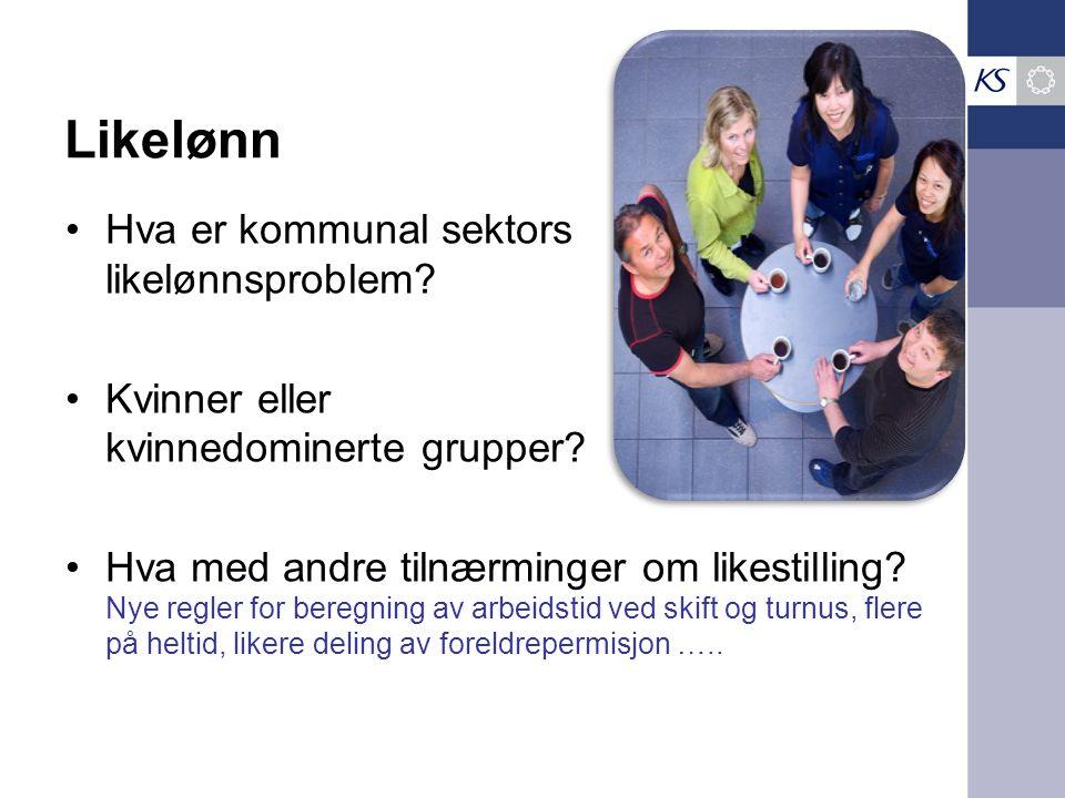 Likelønn Hva er kommunal sektors likelønnsproblem? Kvinner eller kvinnedominerte grupper? Hva med andre tilnærminger om likestilling? Nye regler for b