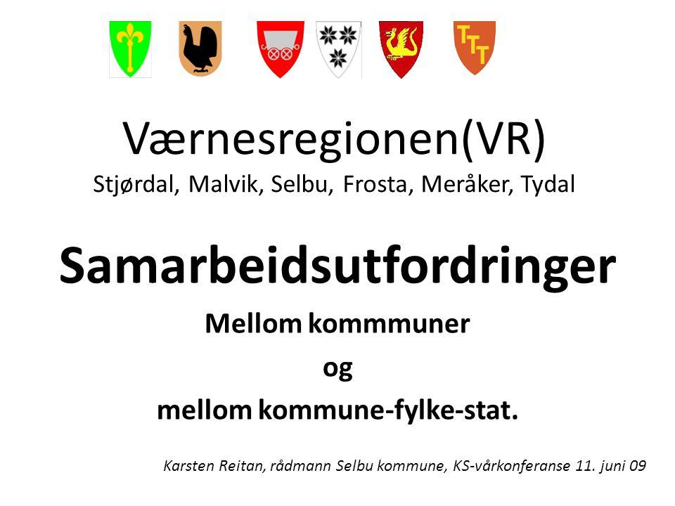 Værnesregionen(VR) Stjørdal, Malvik, Selbu, Frosta, Meråker, Tydal Samarbeidsutfordringer Mellom kommmuner og mellom kommune-fylke-stat.