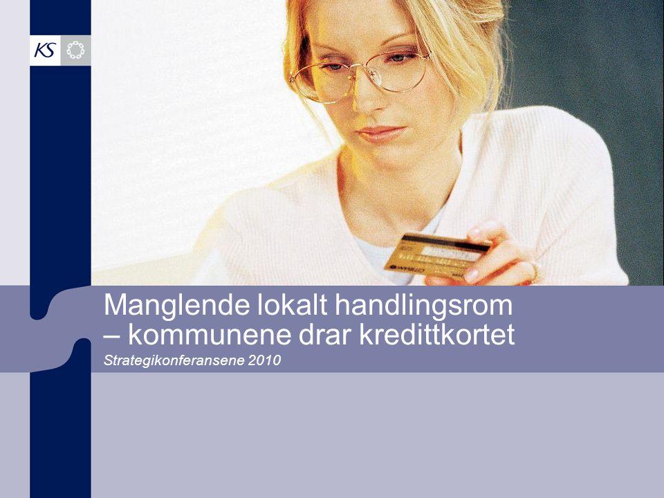 Manglende lokalt handlingsrom – kommunene drar kredittkortet Strategikonferansene 2010