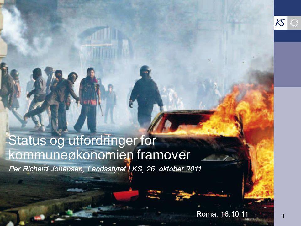 1 Roma, 16.10.11 Status og utfordringer for kommuneøkonomien framover Per Richard Johansen, Landsstyret i KS, 26. oktober 2011