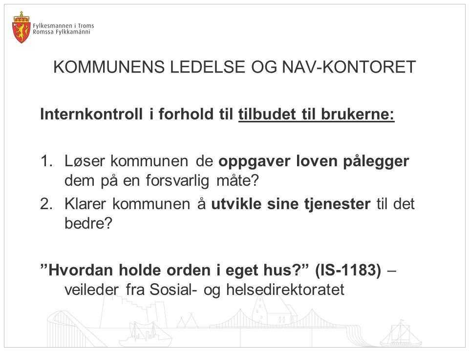 KOMMUNENS LEDELSE OG NAV-KONTORET Internkontroll i forhold til tilbudet til brukerne: 1.Løser kommunen de oppgaver loven pålegger dem på en forsvarlig