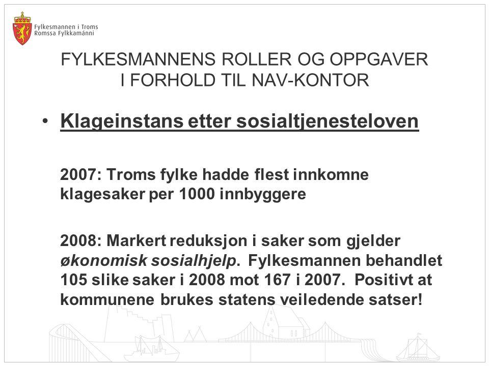 FYLKESMANNENS ROLLER OG OPPGAVER I FORHOLD TIL NAV-KONTOR Klageinstans etter sosialtjenesteloven 2007: Troms fylke hadde flest innkomne klagesaker per