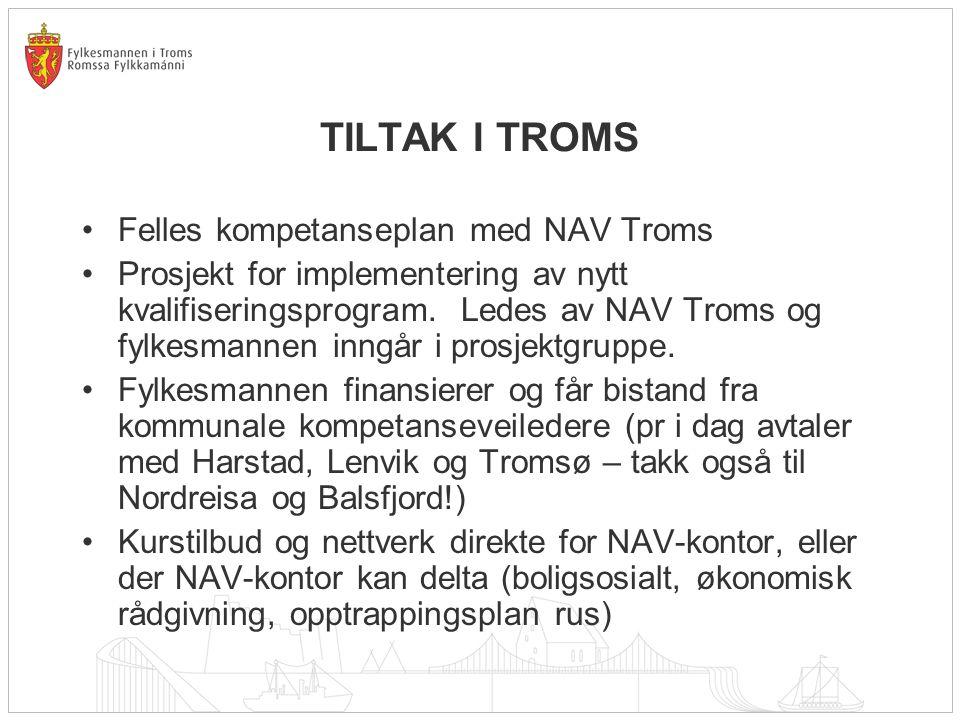 TILTAK I TROMS Felles kompetanseplan med NAV Troms Prosjekt for implementering av nytt kvalifiseringsprogram. Ledes av NAV Troms og fylkesmannen inngå