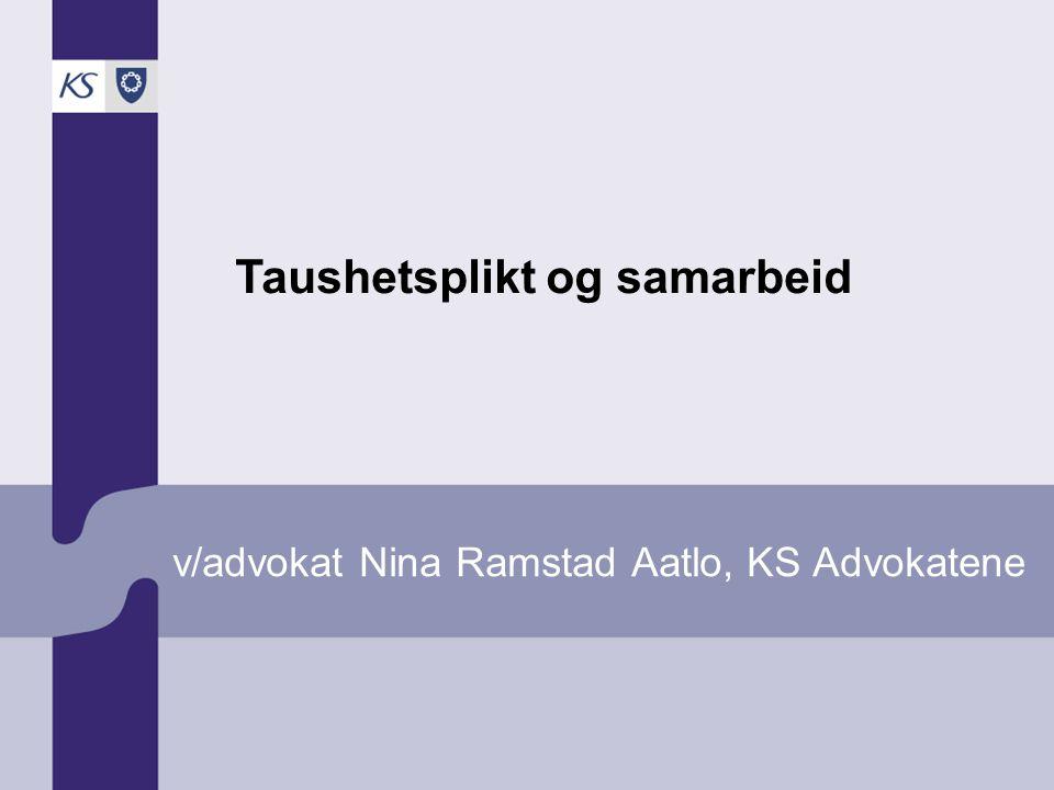 v/advokat Nina Ramstad Aatlo, KS Advokatene Taushetsplikt og samarbeid