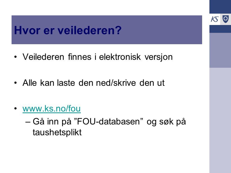 """Hvor er veilederen? Veilederen finnes i elektronisk versjon Alle kan laste den ned/skrive den ut www.ks.no/fou –Gå inn på """"FOU-databasen"""" og søk på ta"""