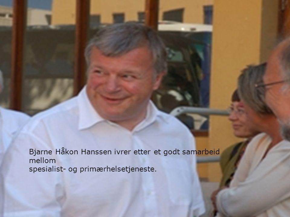 Bjarne Håkon Hanssen ivrer etter et godt samarbeid mellom spesialist- og primærhelsetjeneste.