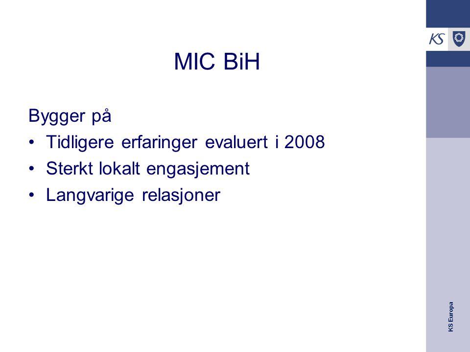 KS Europa MIC BiH Bygger på Tidligere erfaringer evaluert i 2008 Sterkt lokalt engasjement Langvarige relasjoner