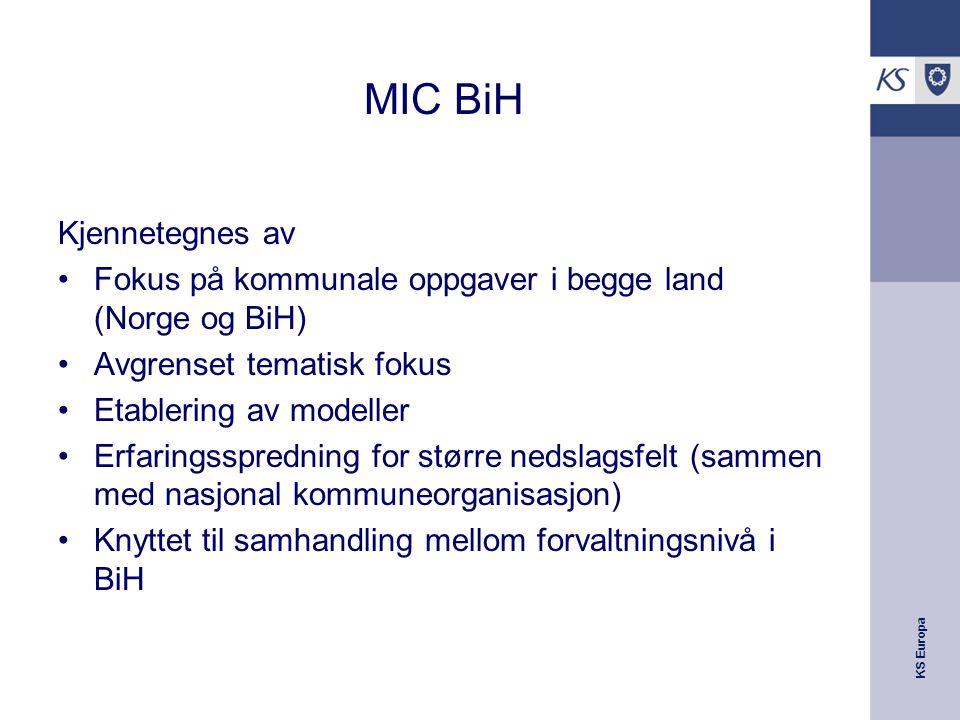 KS Europa MIC BiH Kjennetegnes av Fokus på kommunale oppgaver i begge land (Norge og BiH) Avgrenset tematisk fokus Etablering av modeller Erfaringsspr