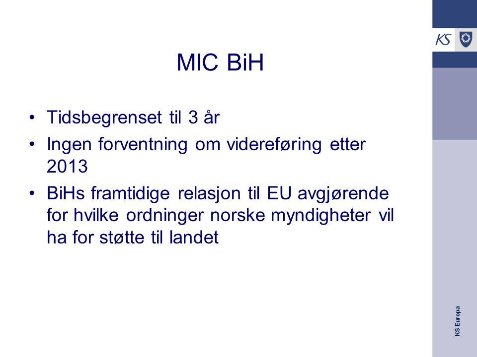 KS Europa MIC BiH Tidsbegrenset til 3 år Ingen forventning om videreføring etter 2013 BiHs framtidige relasjon til EU avgjørende for hvilke ordninger