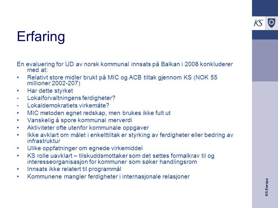 KS Europa Erfaring En evaluering for UD av norsk kommunal innsats på Balkan i 2008 konkluderer med at: Relativt store midler brukt på MIC og ACB tilta