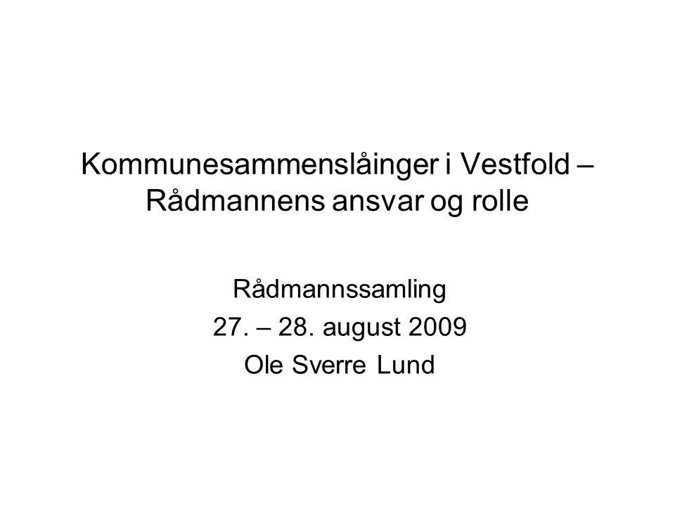 Kommunesammenslåinger i Vestfold – Rådmannens ansvar og rolle Rådmannssamling 27. – 28. august 2009 Ole Sverre Lund