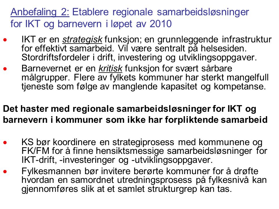 Anbefaling 3: Prinsipper for interkommunalt samarbeid SG har laget noen prinsipper vi anbefaler at kommunestyrene tar med seg når de skal avklare sine samarbeidsstrategier.
