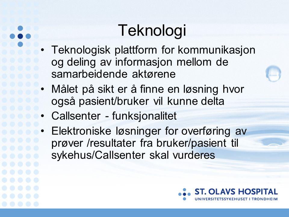 Teknologi Teknologisk plattform for kommunikasjon og deling av informasjon mellom de samarbeidende aktørene Målet på sikt er å finne en løsning hvor også pasient/bruker vil kunne delta Callsenter - funksjonalitet Elektroniske løsninger for overføring av prøver /resultater fra bruker/pasient til sykehus/Callsenter skal vurderes