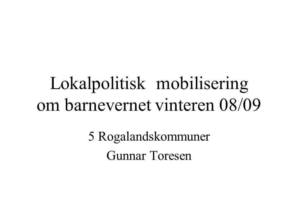 Lokalpolitisk mobilisering om barnevernet vinteren 08/09 5 Rogalandskommuner Gunnar Toresen