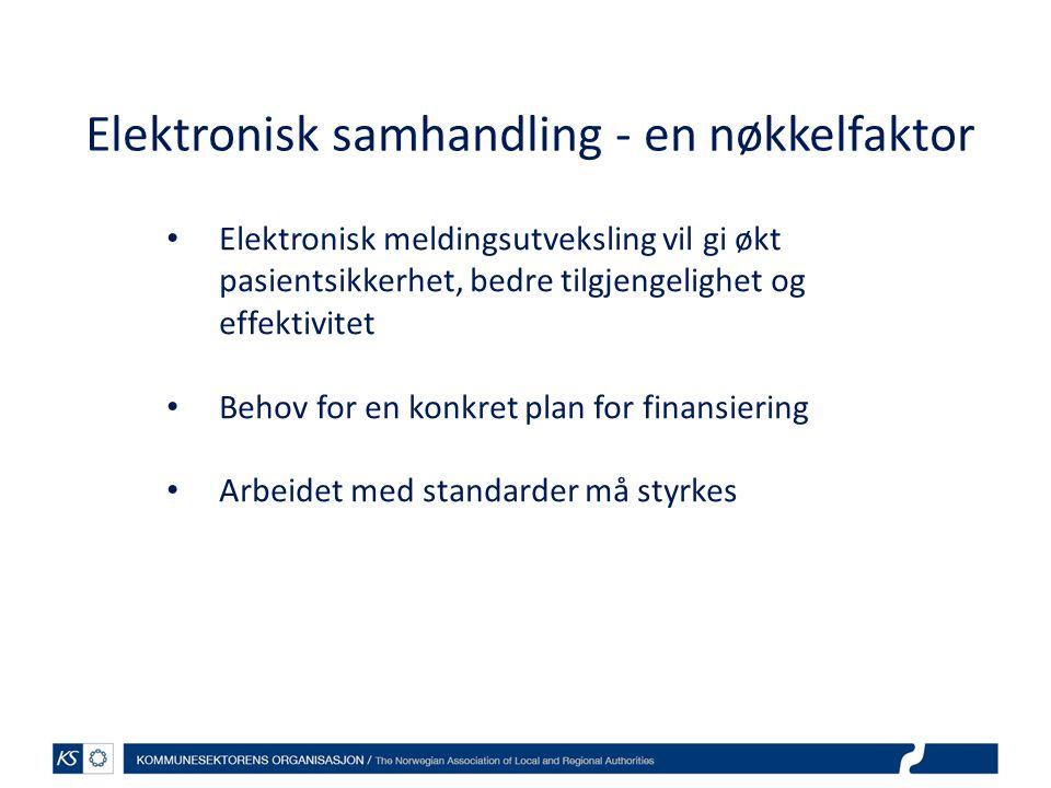 Elektronisk samhandling - en nøkkelfaktor Elektronisk meldingsutveksling vil gi økt pasientsikkerhet, bedre tilgjengelighet og effektivitet Behov for en konkret plan for finansiering Arbeidet med standarder må styrkes