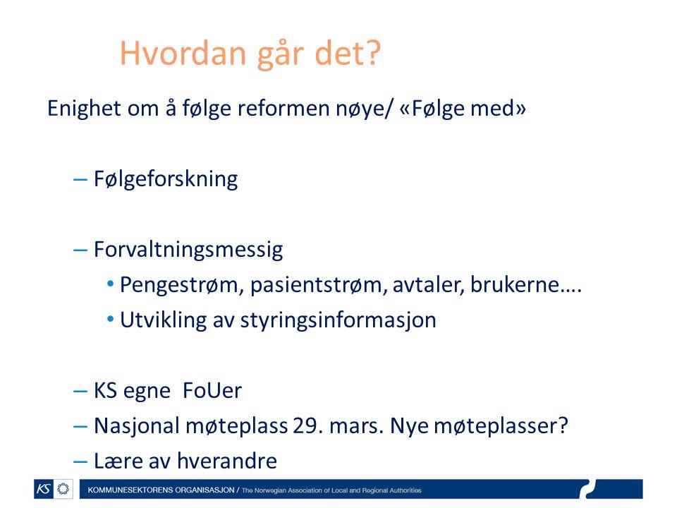 Hvordan går det? Enighet om å følge reformen nøye/ «Følge med» – Følgeforskning – Forvaltningsmessig Pengestrøm, pasientstrøm, avtaler, brukerne…. Utv