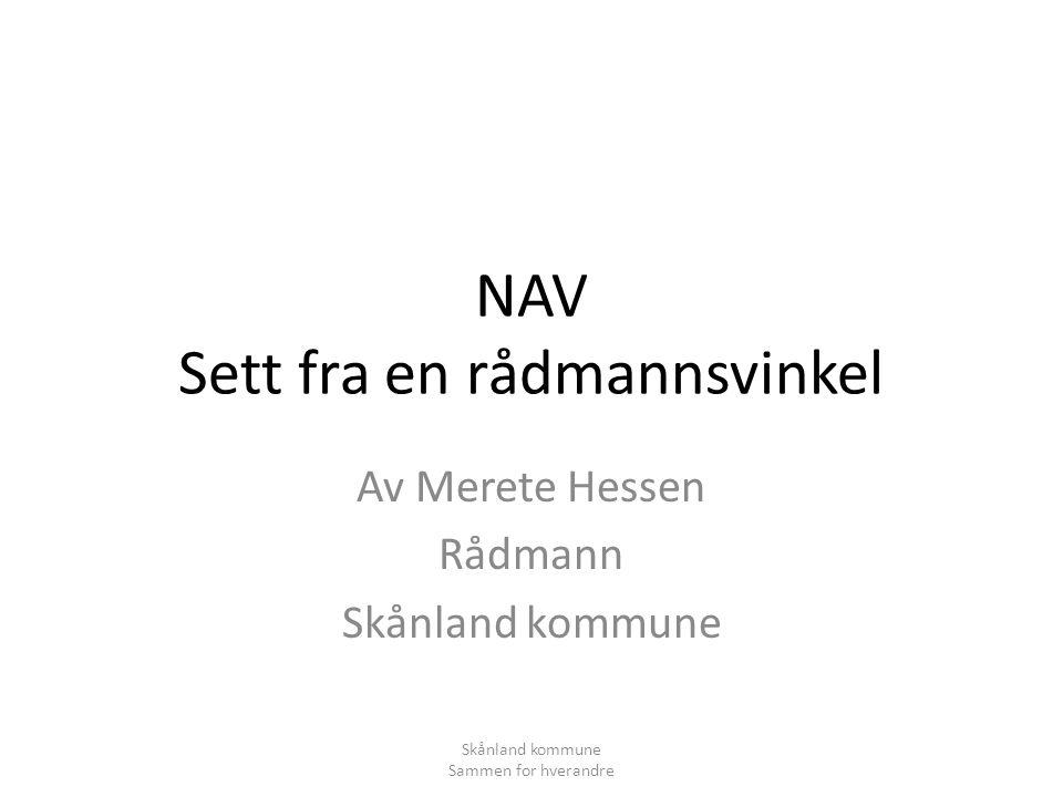 NAV Sett fra en rådmannsvinkel Av Merete Hessen Rådmann Skånland kommune Sammen for hverandre