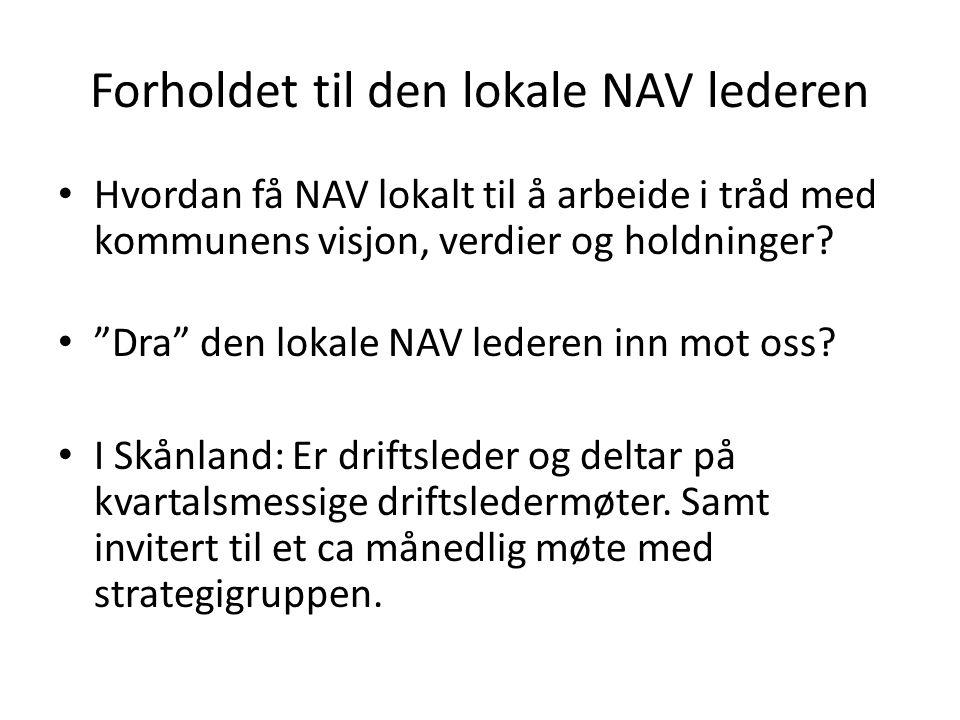 """Forholdet til den lokale NAV lederen Hvordan få NAV lokalt til å arbeide i tråd med kommunens visjon, verdier og holdninger? """"Dra"""" den lokale NAV lede"""