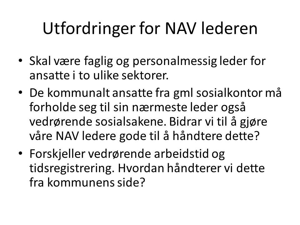 Utfordringer for NAV lederen Skal være faglig og personalmessig leder for ansatte i to ulike sektorer. De kommunalt ansatte fra gml sosialkontor må fo