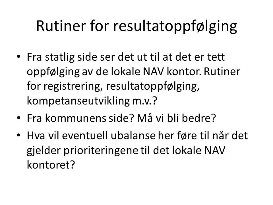 Rutiner for resultatoppfølging Fra statlig side ser det ut til at det er tett oppfølging av de lokale NAV kontor. Rutiner for registrering, resultatop