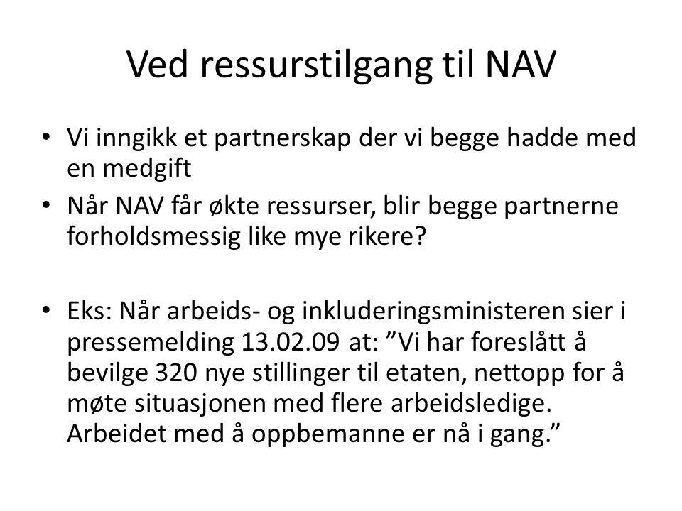 Ved ressurstilgang til NAV Vi inngikk et partnerskap der vi begge hadde med en medgift Når NAV får økte ressurser, blir begge partnerne forholdsmessig