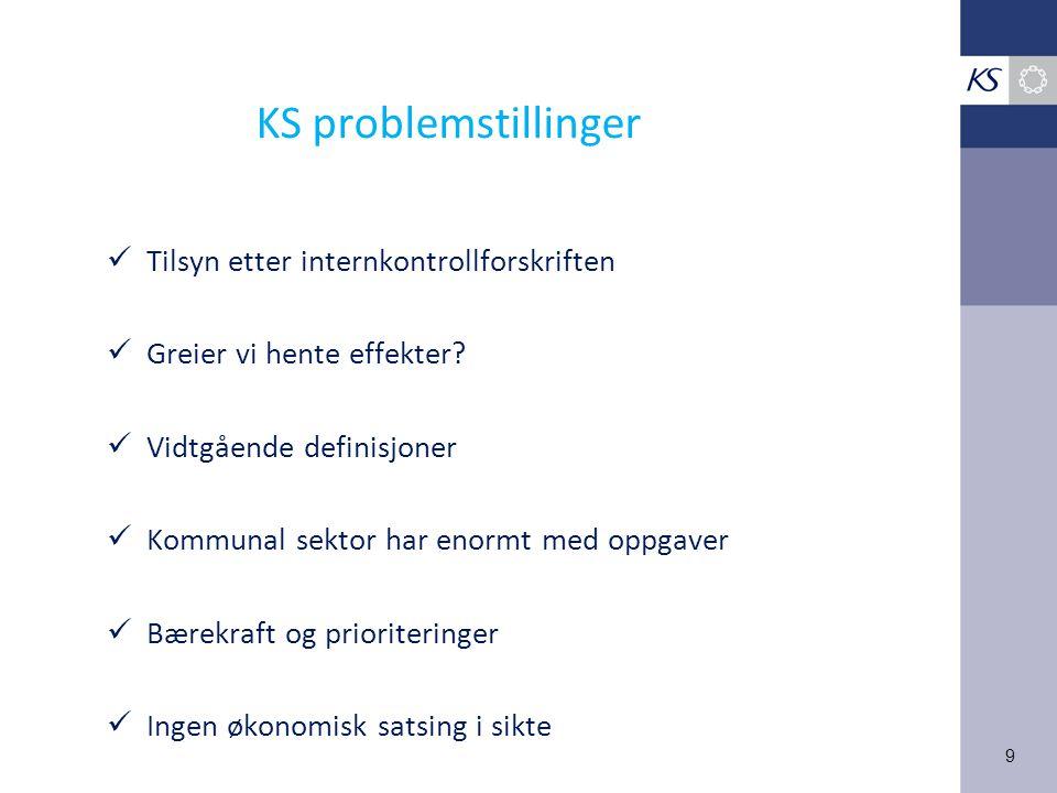 9 KS problemstillinger Tilsyn etter internkontrollforskriften Greier vi hente effekter? Vidtgående definisjoner Kommunal sektor har enormt med oppgave