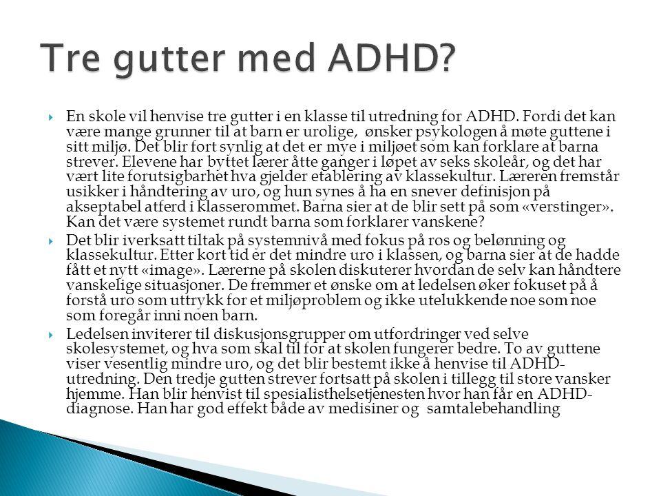  En skole vil henvise tre gutter i en klasse til utredning for ADHD. Fordi det kan være mange grunner til at barn er urolige, ønsker psykologen å møt