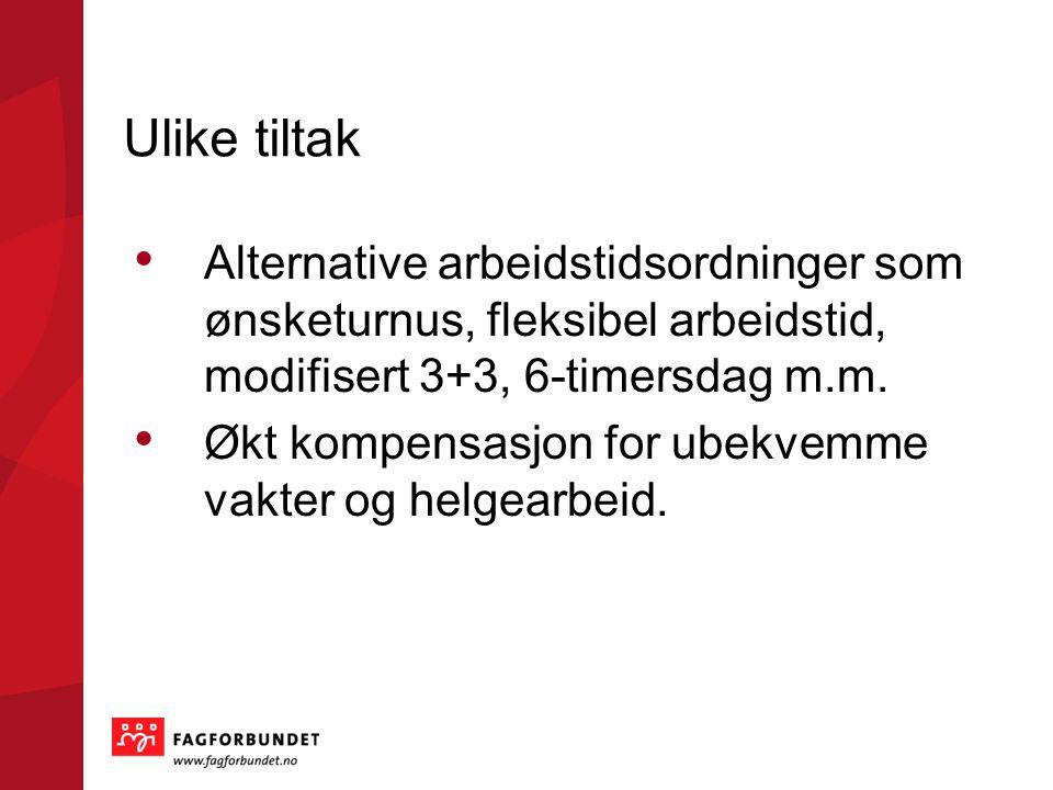 Ulike tiltak Alternative arbeidstidsordninger som ønsketurnus, fleksibel arbeidstid, modifisert 3+3, 6-timersdag m.m. Økt kompensasjon for ubekvemme v