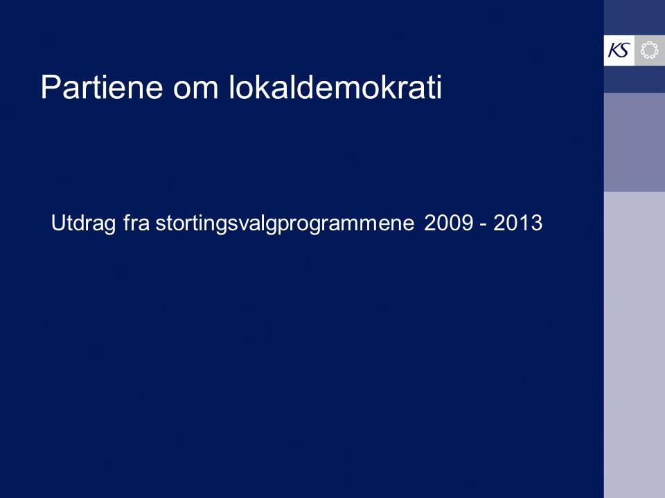 Partiene om lokaldemokrati Utdrag fra stortingsvalgprogrammene 2009 - 2013