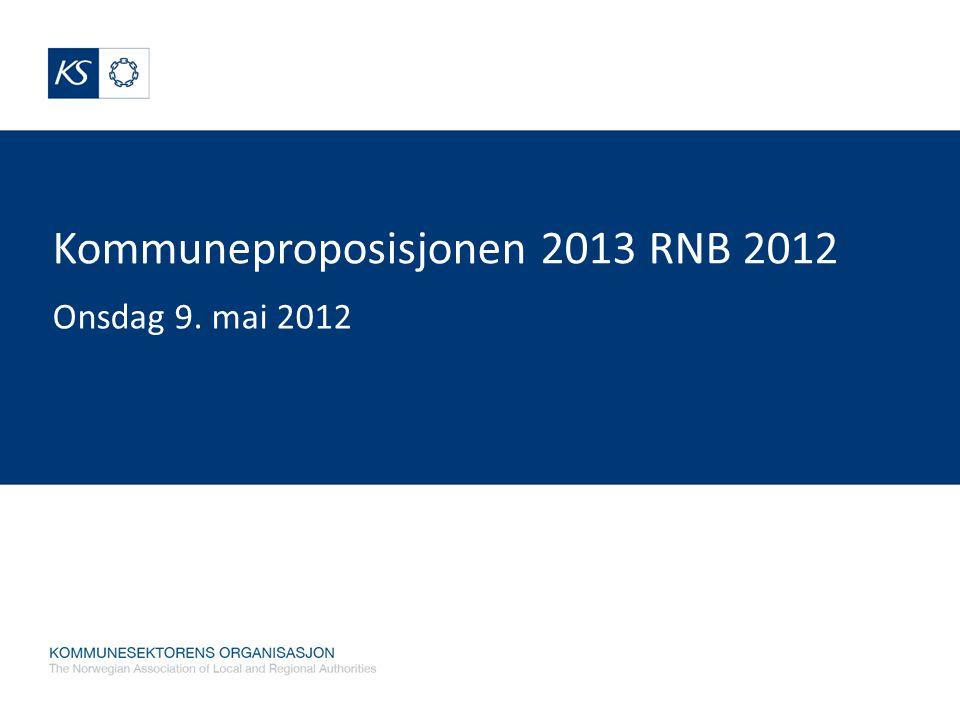 Kommuneproposisjonen 2013 RNB 2012 Onsdag 9. mai 2012