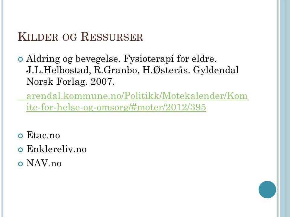 K ILDER OG R ESSURSER Aldring og bevegelse. Fysioterapi for eldre. J.L.Helbostad, R.Granbo, H.Østerås. Gyldendal Norsk Forlag. 2007. arendal.kommune.n